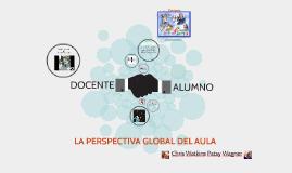 Copy of LA PERSPECTIVA GLOBAL DEL AULA