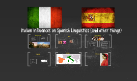 Italian influences on Spanish Linguistics (and other things)
