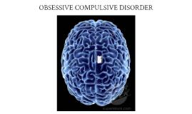 Obsessive Compulsive Disorder (O.C.D.)