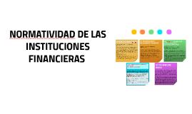 NORMATIVIDAD DE LAS INSTITUCIONES FINANCIERAS
