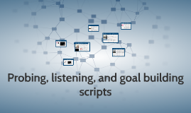 Probing, listening, and goal building scripts