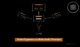 Copy of Copy of Turbo Expansor e o efeito Joule Thomson