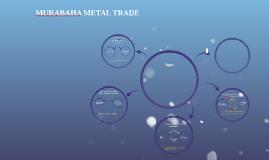 MURABAHA METAL TRADE
