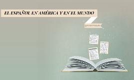 EL ESPAÑOL EN AMÉRICA Y EN EL MUNDO