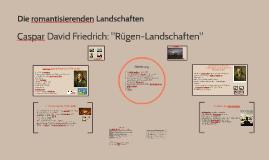 Caspar David Friedrich-Die romantisierenden Landschaften