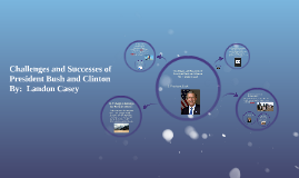 Challenges and Successes of President Bush and Clinton