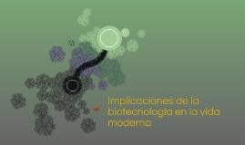 implicaciones de la biotecnologia en la vida moderna