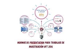 Copy of Normas de presentacion para proyectos de investigacion UFT