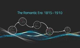 The Romantic Era: 1815–1910