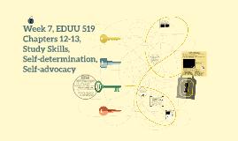 Week 7, EDUU 519, Chps 12-13, Self-determination and self-advocacy