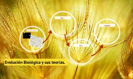 Evolución Biológica y sus teorías.