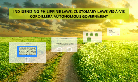 INDIGENIZING PHILIPPINE LAWS; CUSTOMARY LAWS VIS-À-VIS CORDI
