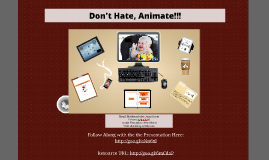 Copy of Don't Hate, Animate!!!