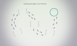 Building Bridges Over Borders