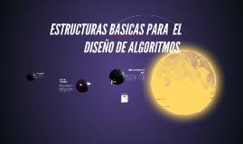 Copy of ESTRUCTURAS  BASICAS PARA  EL DISEÑO DE ALGORITMOS.