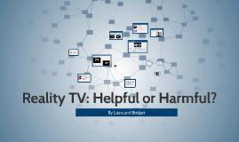 Copy of Reality TV: Helpful or Harmful?