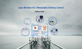 Case Review#2: Metastatic Kidney Cancer