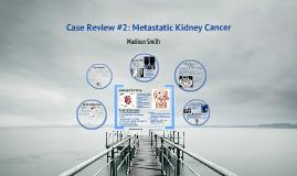 Case Review#2: Metastatic Kidney Cancer