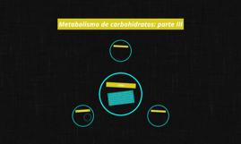 Metabolismo de carbohidratos: parte III