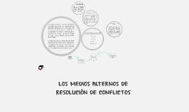 LOS MEDIOS ALTERNOS DE RESOLUCIÓN DE CONFLICTOS