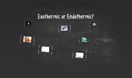 Exothermic or Endothermic?