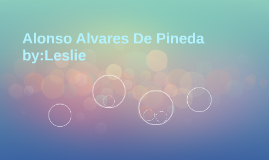 Alonso Alvares De Pineda by:Leslie