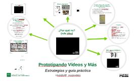 Prototipando Vídeos y Más
