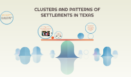 CLUSTERS AND PATTERNS OF SETTLEMENTS IN TEXAS