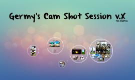 Germy's Cam Shot Session