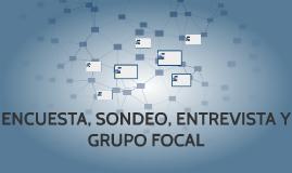ENCUESTA, SONDEO, ENTREVISTA Y GRUPO FOCAL