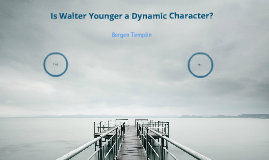 Is Walter Younger a Dynamic Character?