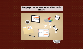 Language can be used as a tool for social control