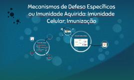 Mecanismos de Defesa Específicos ou Imunidade Aquirida: Imun