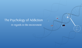 Copy of The Psychology of Addiction