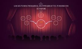 LOS SECTORES PRIMARIOS, SECUNDARIOS Y EL TURISMO EN ECUADOR