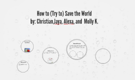 How to (Try to) Save the World
