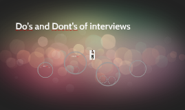 Do's and Dont's of interviews