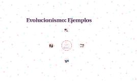Evolucionismo: Ejemplos