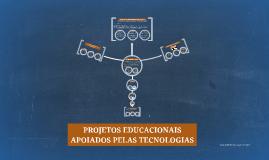 PROJETOS EDUCACIONAIS APOIADOS PELAS TECNOLOGIAS