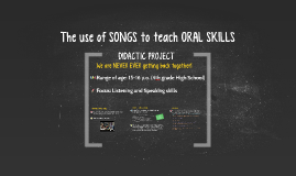 Copy of The use of SONGS to teach ORAL SKILLS