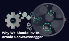 Copy of Why We Should invite Arnold Schwarzenegger
