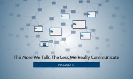 The More We Talk, The Less We Really Communicate