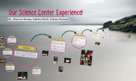 Science Center Experience!