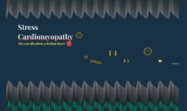 Copy of Stress Cardiomyopathy