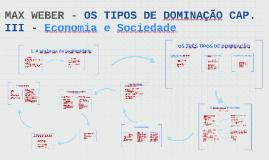 Copy of MAX WEBER - OS TIPOS DE DOMINAÇÃO CAPÍTULO III - Economia e