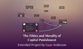 Copy of The Ethics and Morality of Capital Punishment