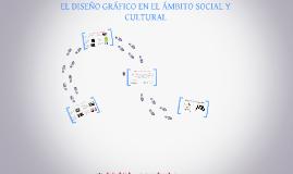 Copy of EL DISEÑO GRÁFICO EN EL ÁMBITO SOCIAL Y CULTURAL