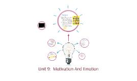 Unit 9:  Motivation And Emotion