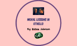 Copy of Moral Lessons in Othello