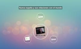 Nueva españa y sus relaciones con el mundo